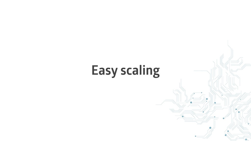 Easy scaling