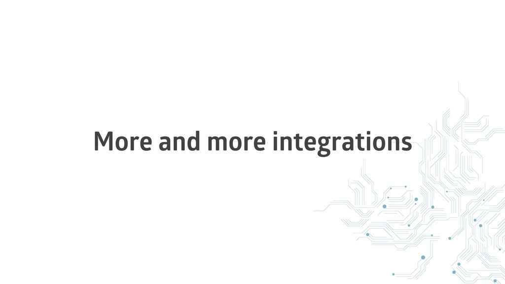 More and more integrations