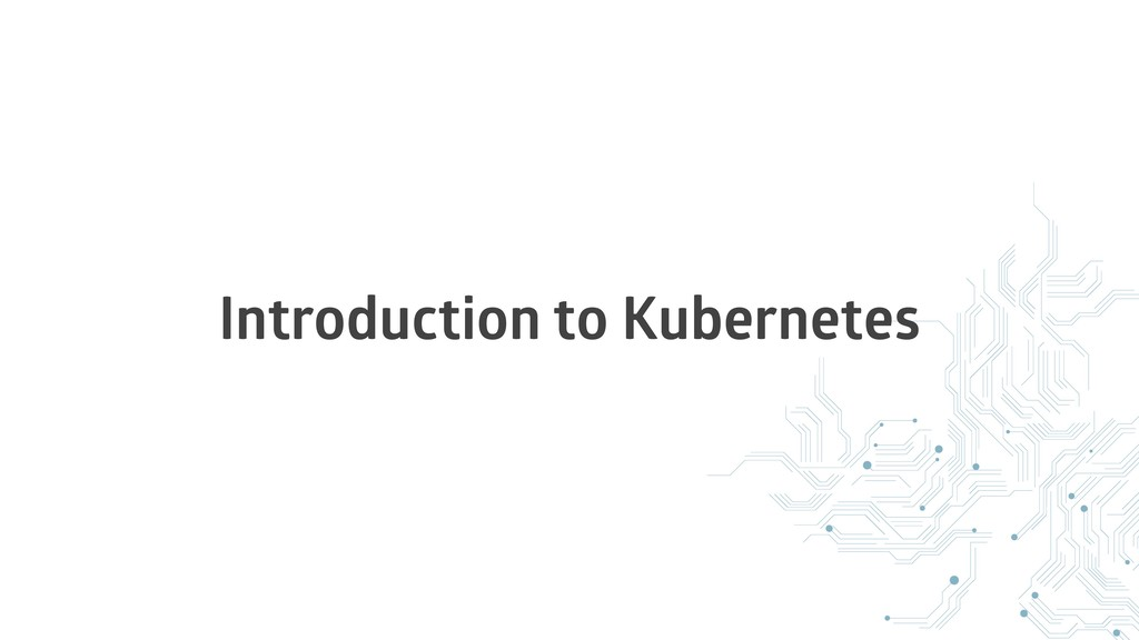 Introduction to Kubernetes