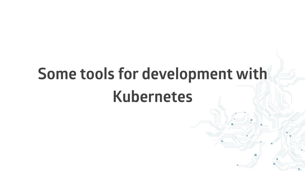 Some tools for development with Kubernetes