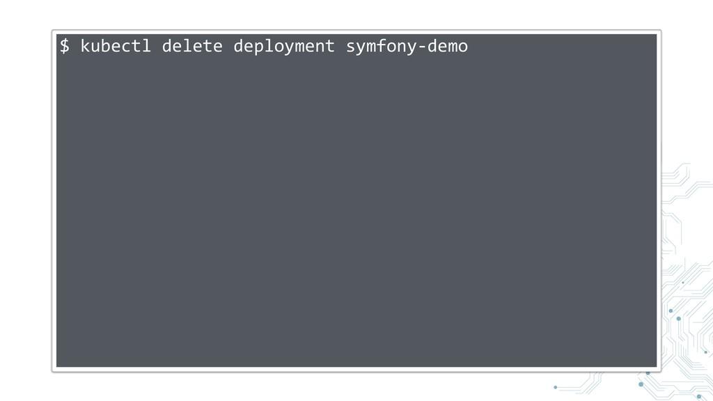 $ kubectl delete deployment symfony-demo