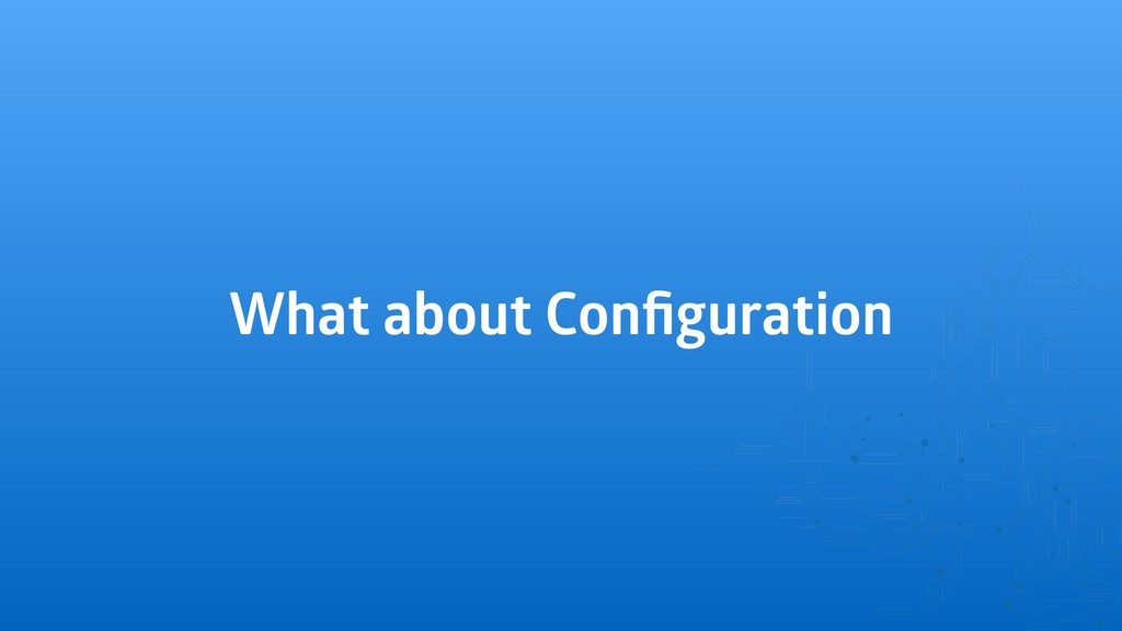 What about Configuration