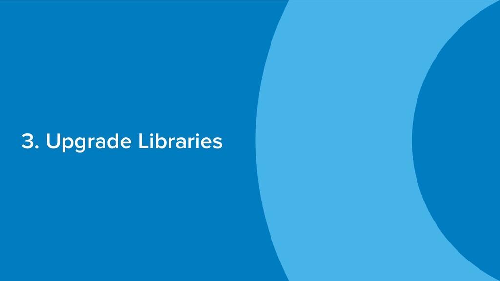 3. Upgrade Libraries