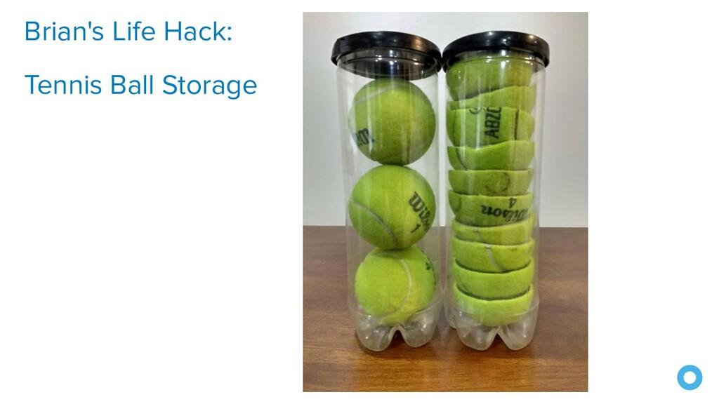 Brian's Life Hack: Tennis Ball Storage