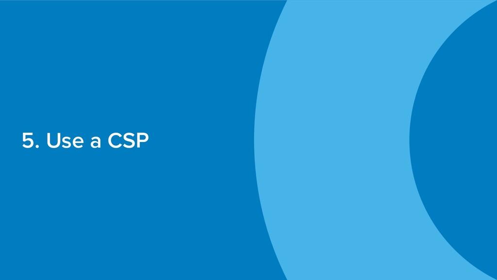 5. Use a CSP