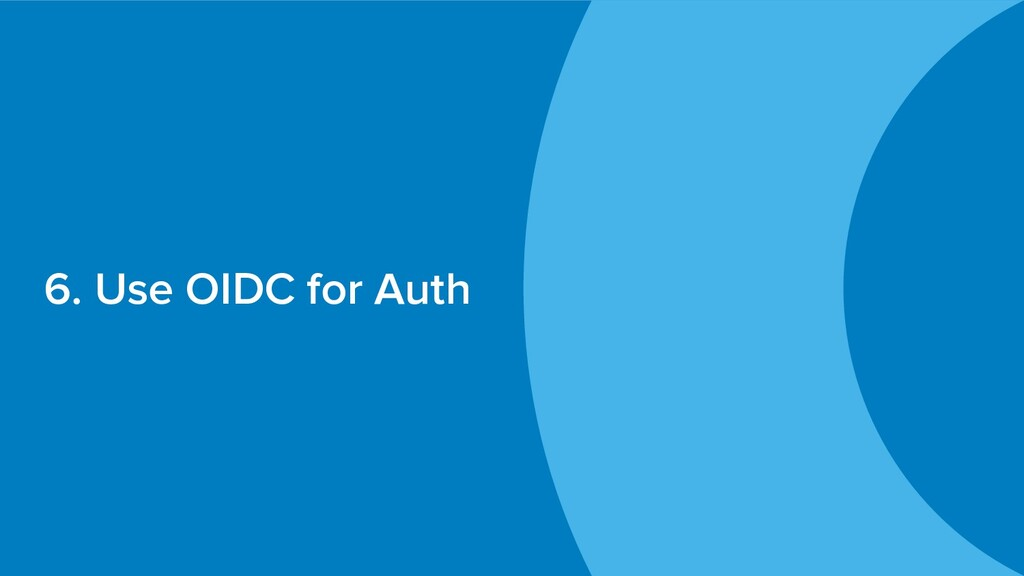 6. Use OIDC for Auth