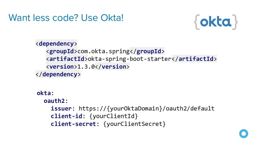 Want less code? Use Okta! okta: oauth2: issuer:...