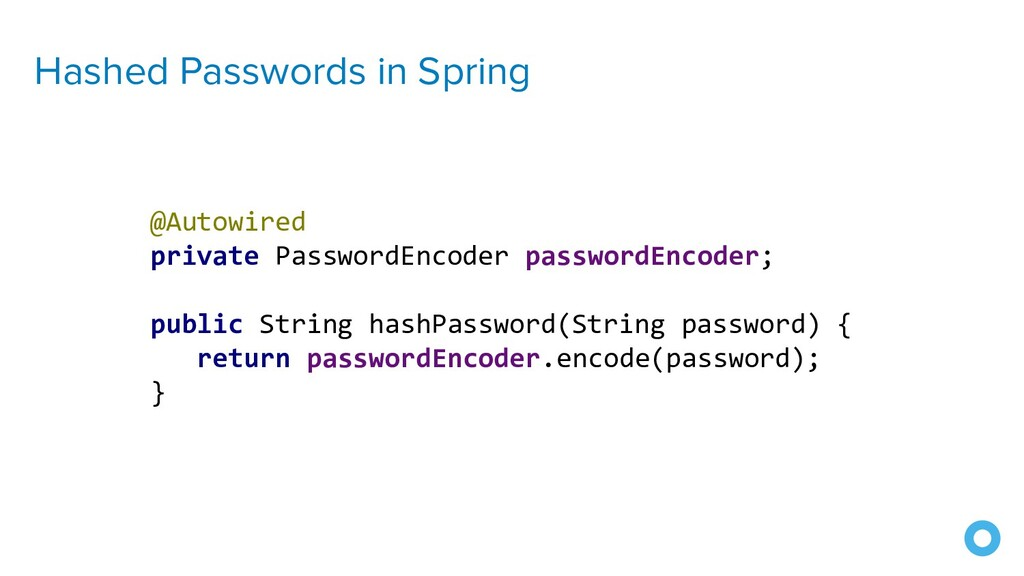 Hashed Passwords in Spring @Autowired private P...