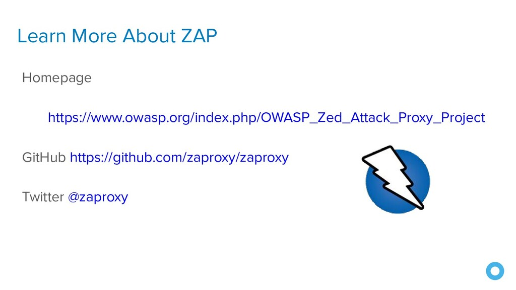 Learn More About ZAP Homepage https://www.owasp...