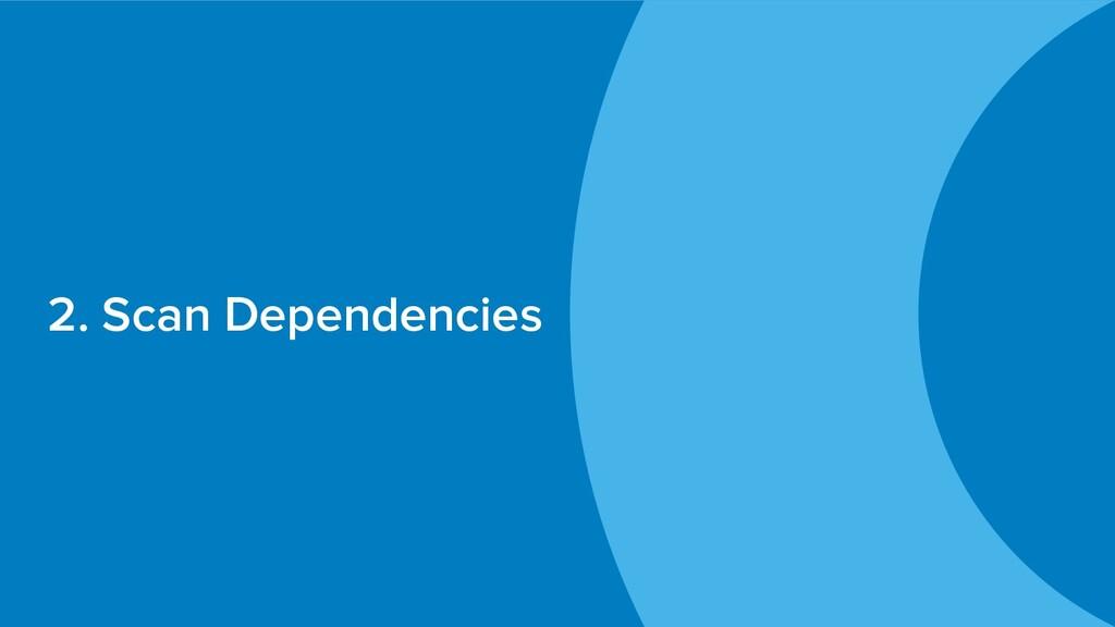 2. Scan Dependencies