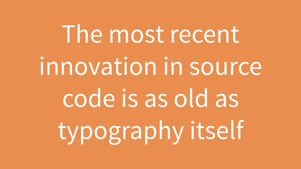 The most recent innovation in source code is as...