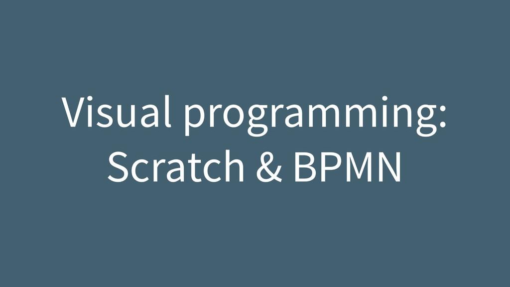Visual programming: Scratch & BPMN