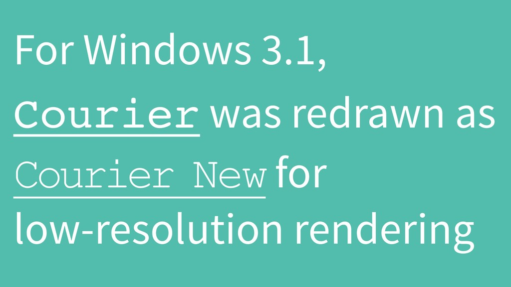 For Windows 3.1, Courier was redrawn as