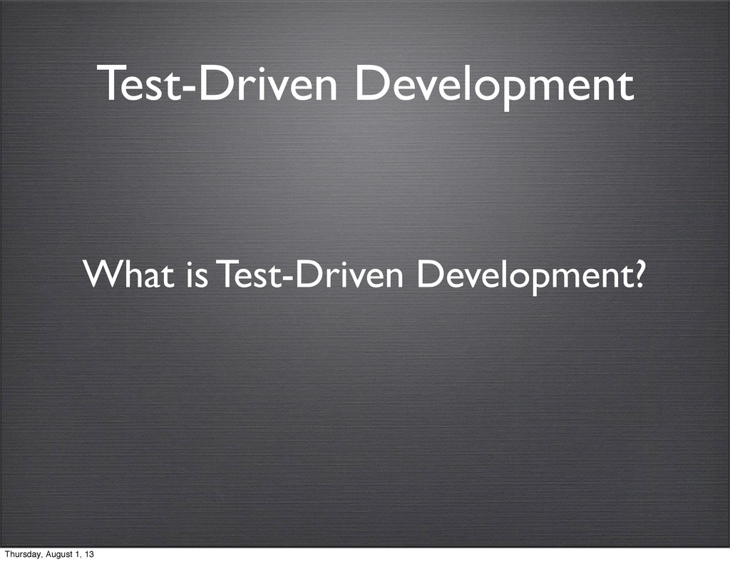 Test-Driven Development What is Test-Driven Dev...
