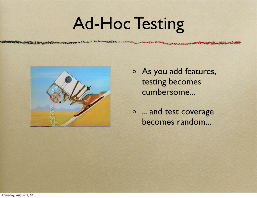 As you add features, testing becomes cumbersome...
