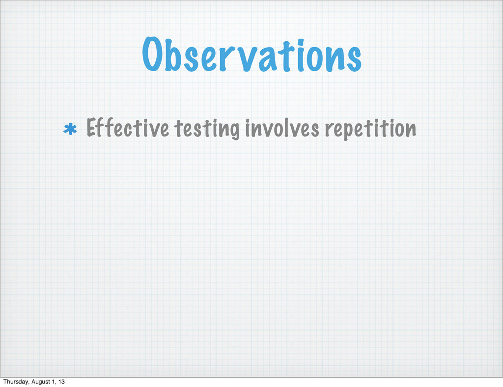 Observations Effective testing involves repetit...