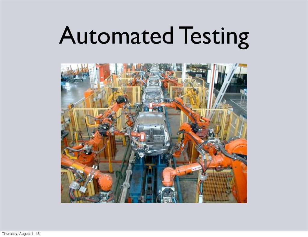 Automated Testing Thursday, August 1, 13