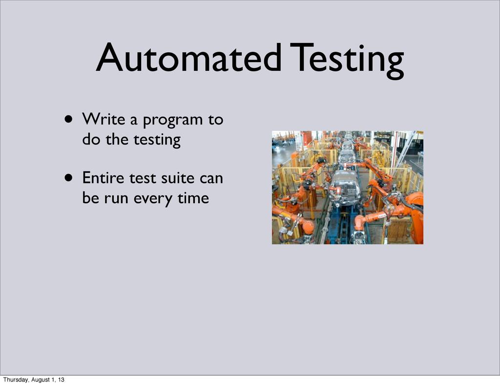• Write a program to do the testing • Entire te...