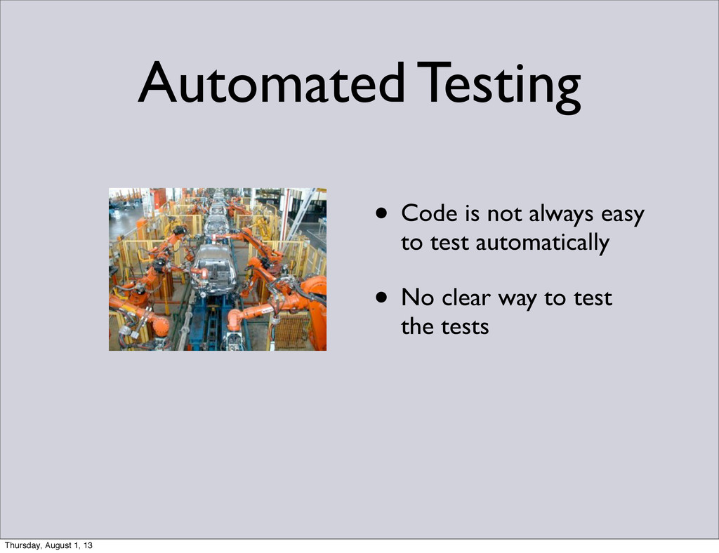 • Code is not always easy to test automatically...