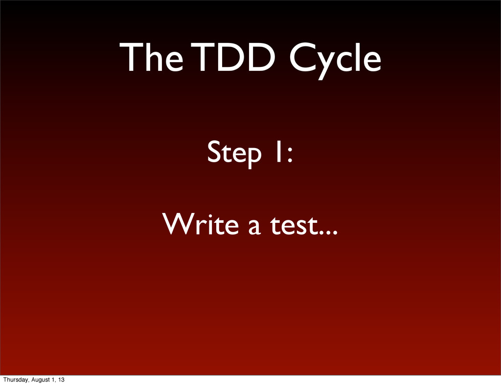 The TDD Cycle Step 1: Write a test... Thursday,...