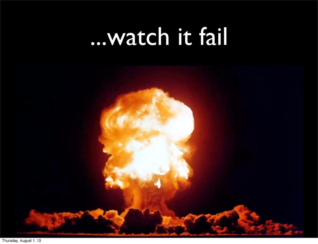 ...watch it fail Thursday, August 1, 13