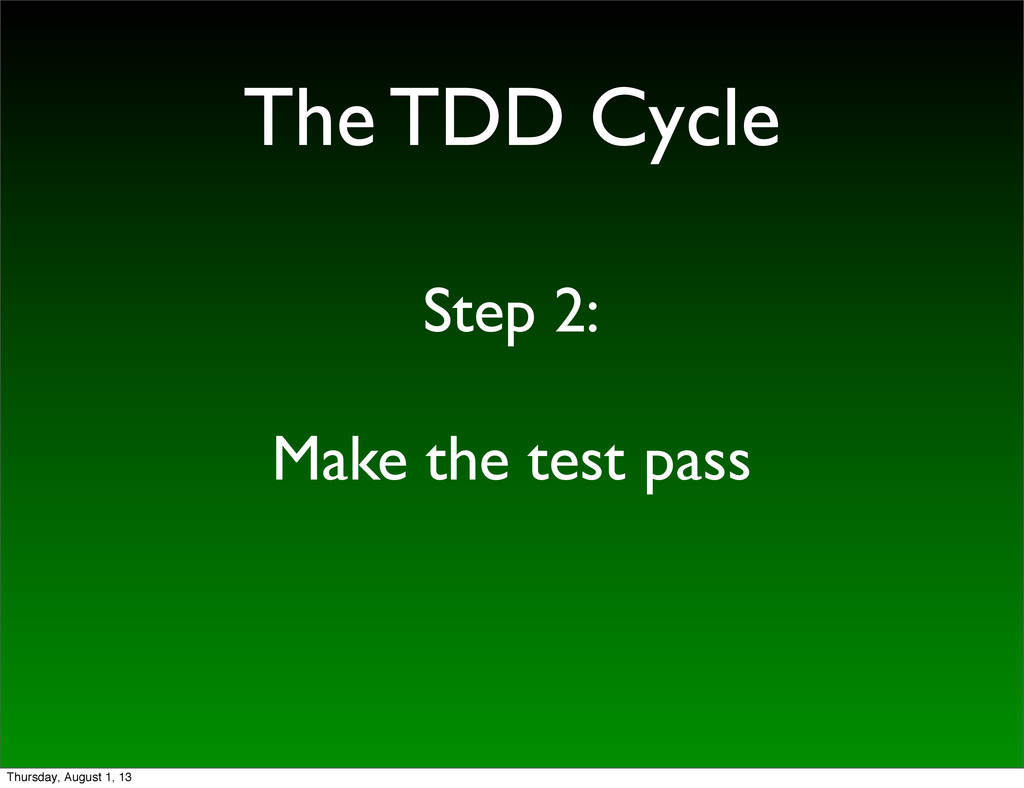 The TDD Cycle Step 2: Make the test pass Thursd...
