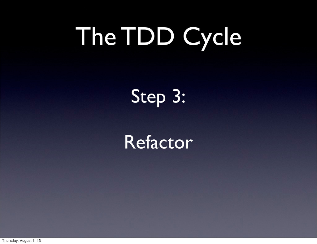 The TDD Cycle Step 3: Refactor Thursday, August...