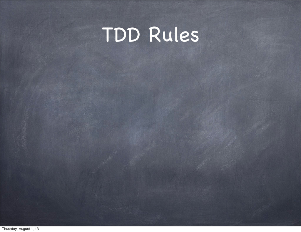 TDD Rules Thursday, August 1, 13