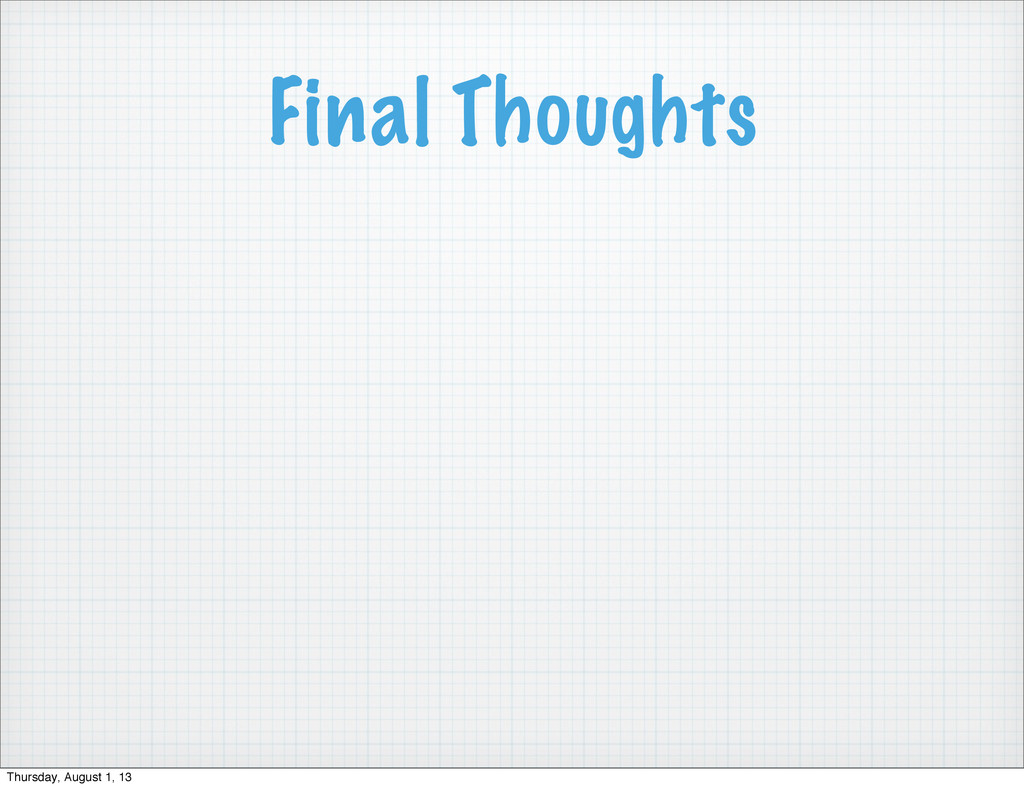 Final Thoughts Thursday, August 1, 13