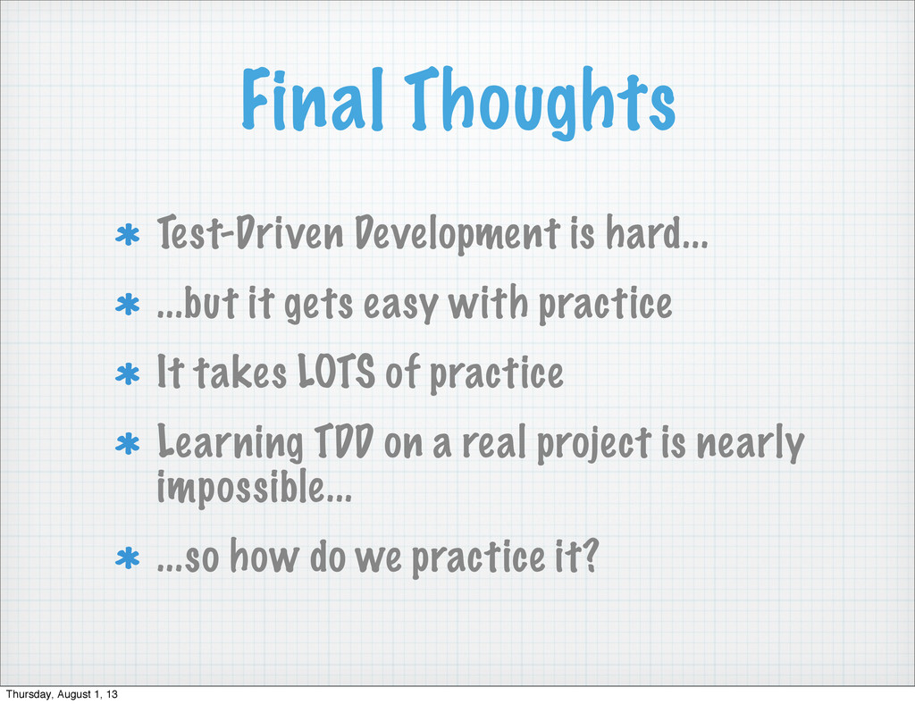 Final Thoughts Test-Driven Development is hard....