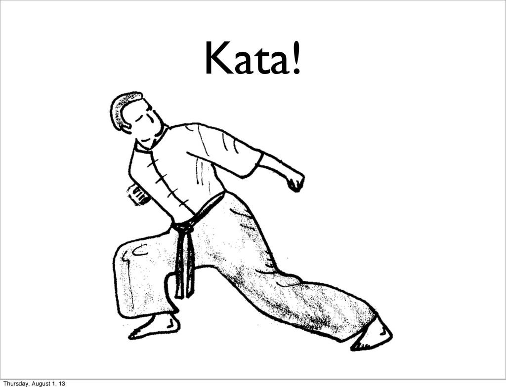 Kata! Thursday, August 1, 13