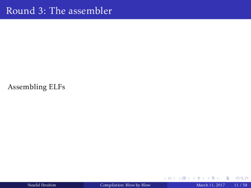 Round 3: The assembler Assembling ELFs Noufal I...