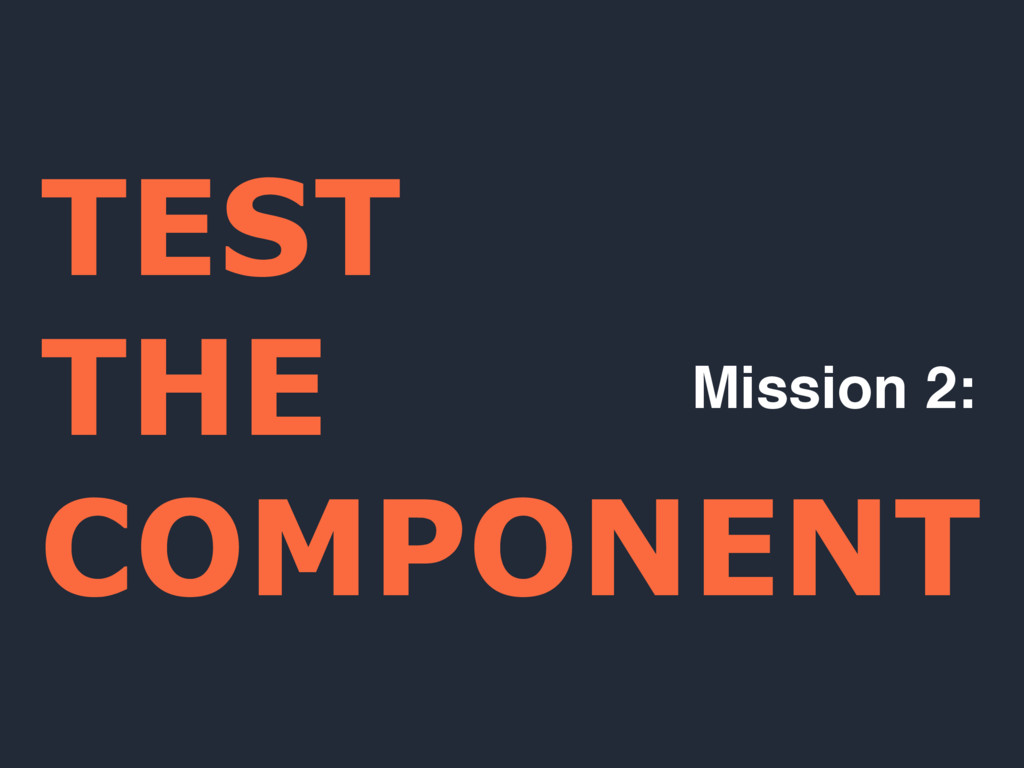 TEST THE COMPONENT Mission 2: