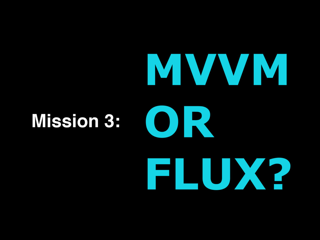 Mission 3: MVVM OR FLUX?