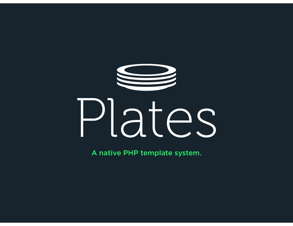 Plates A native PHP template system.