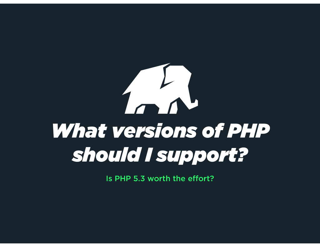What versions of PHP should I support? Is PHP 5...