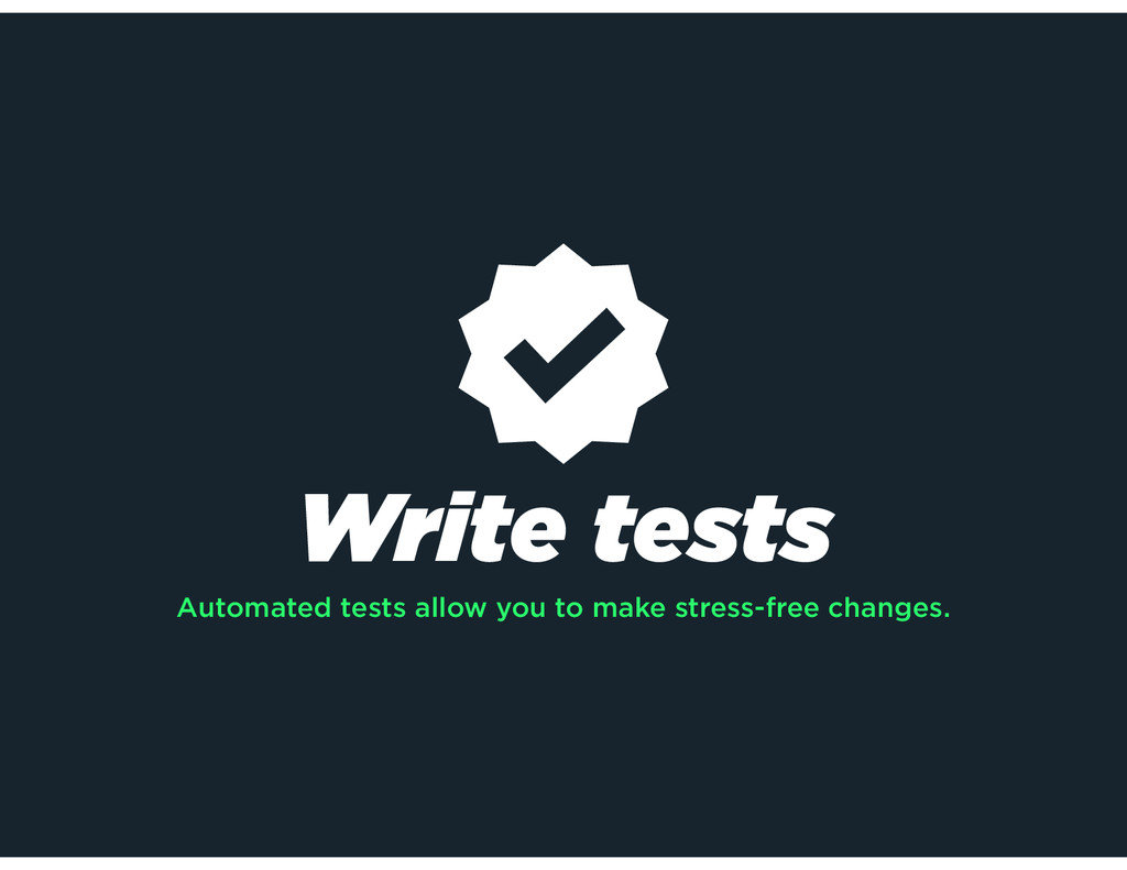 Write tests Automated tests allow you to make s...
