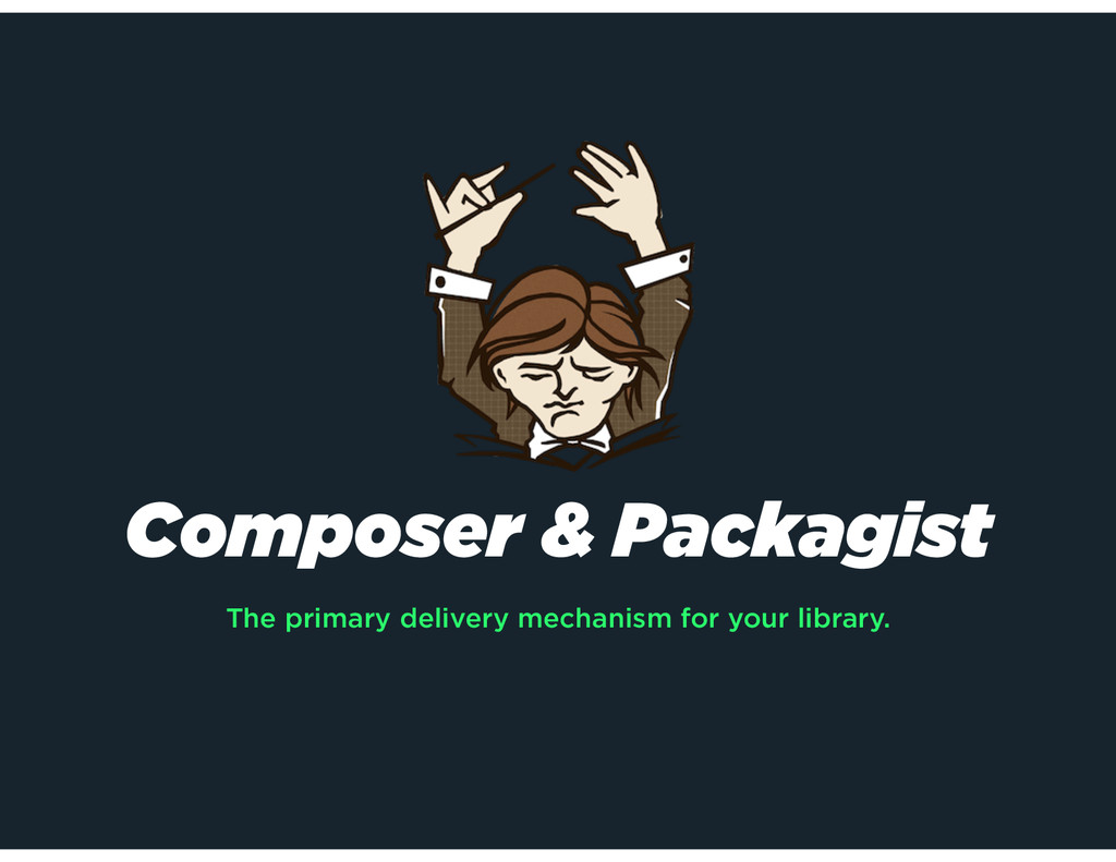 Composer & Packagist The primary delivery mecha...