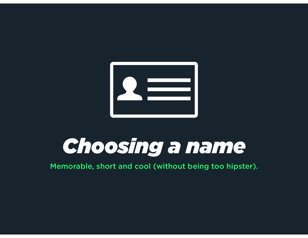 Choosing a name Memorable, short and cool (with...
