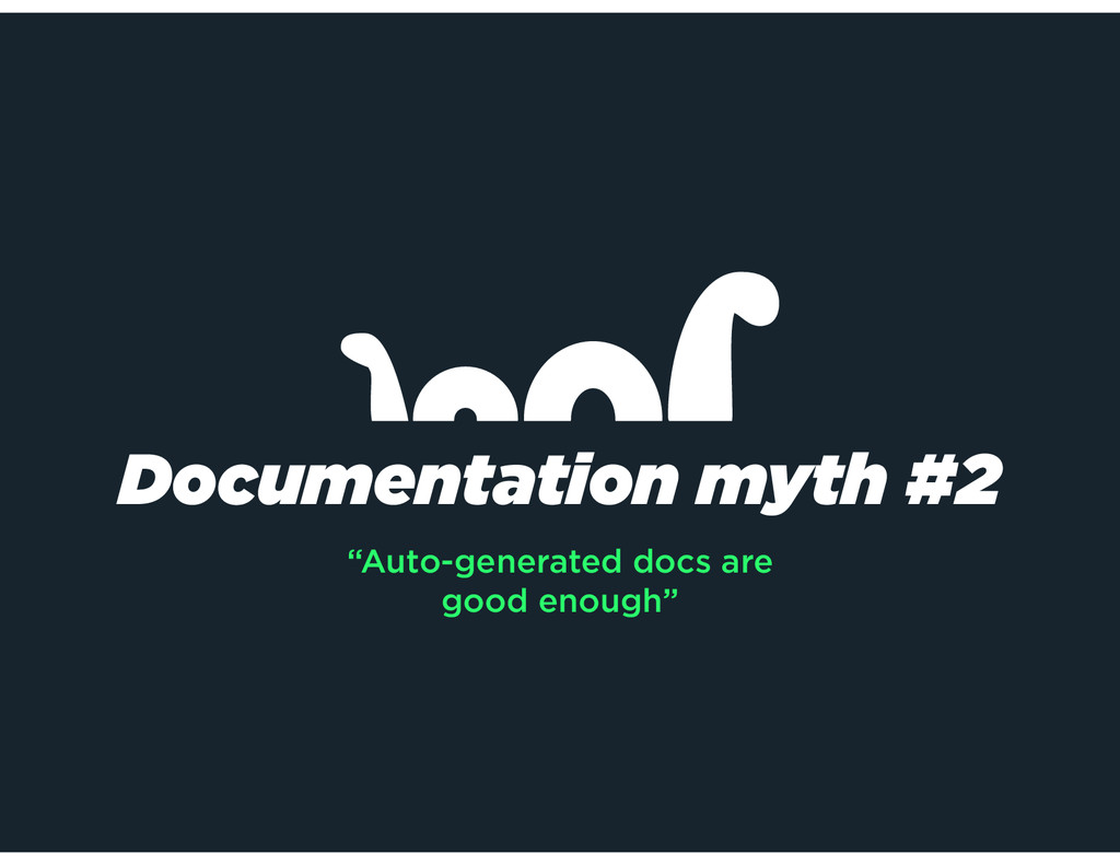 "Documentation myth #2 ""Auto-generated docs are ..."