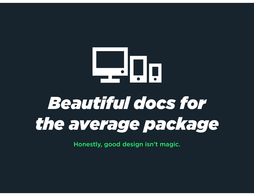 Beautiful docs for the average package Honestly...
