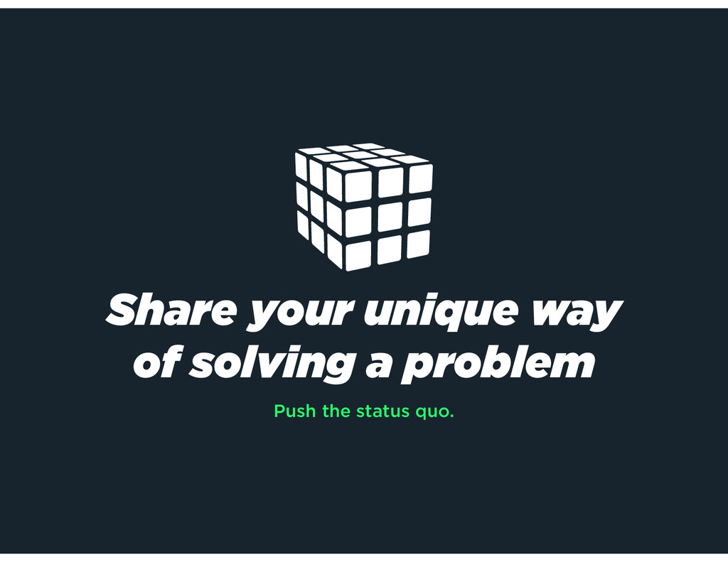 Share your unique way of solving a problem Push...