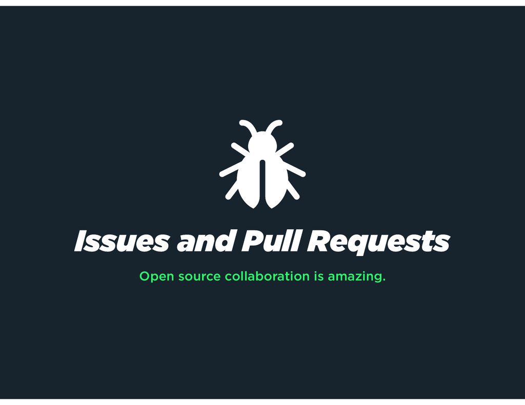 Issues and Pull Requests Open source collaborat...