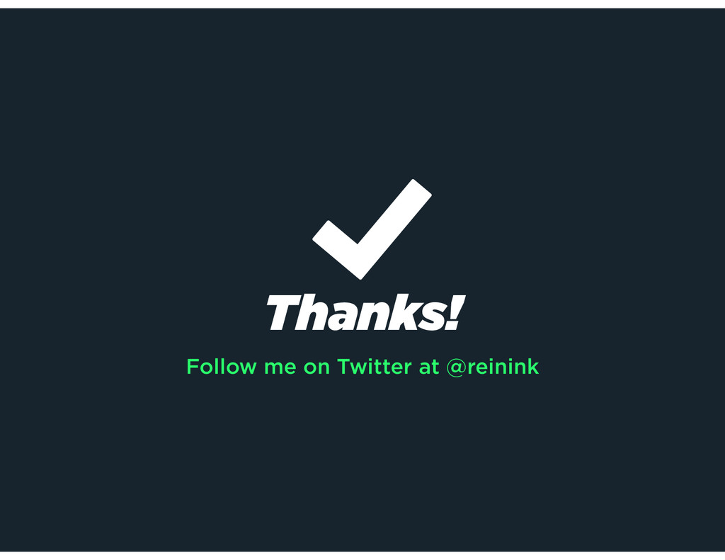 Thanks! Follow me on Twitter at @reinink