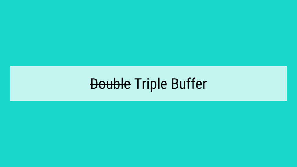 Double Triple Buffer