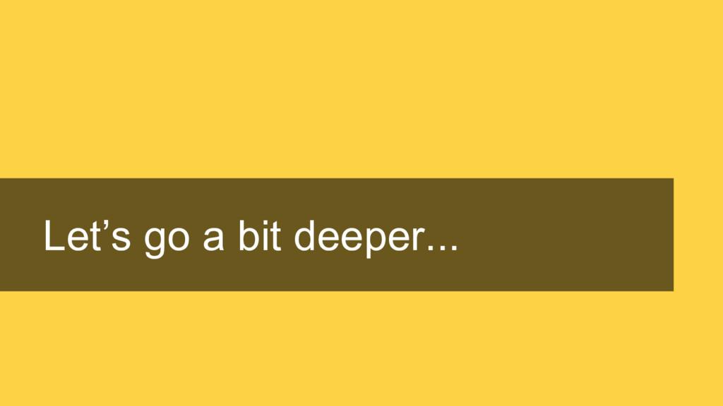 Let's go a bit deeper...