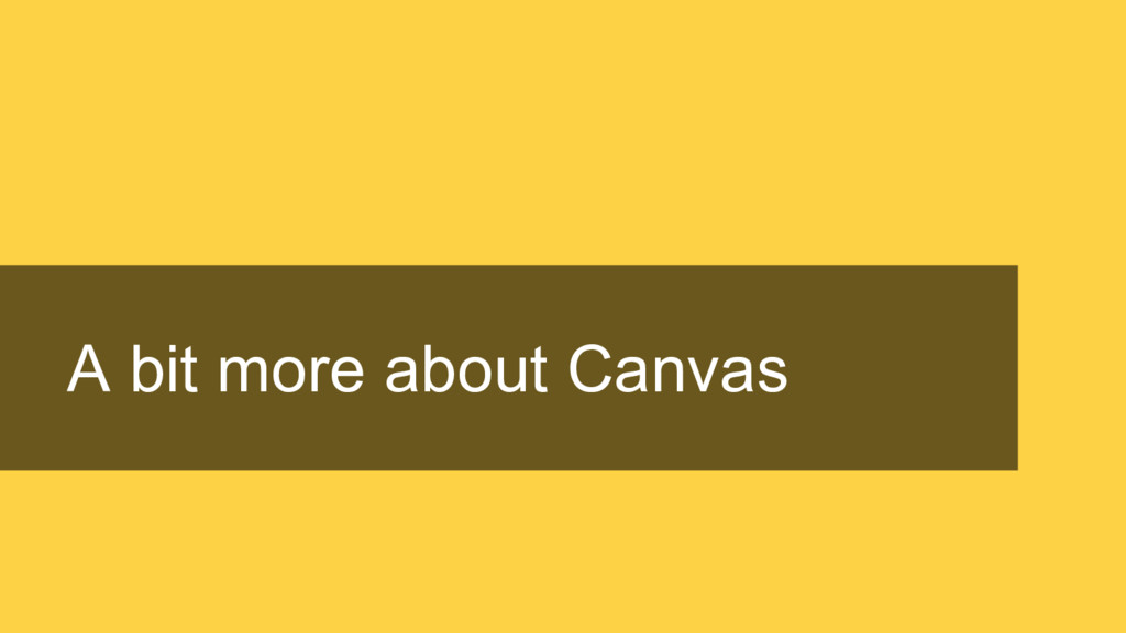 A bit more about Canvas