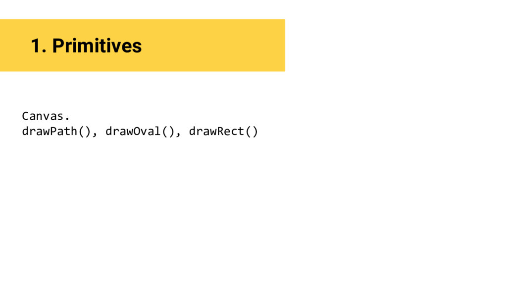 1. Primitives Canvas. drawPath(), drawOval(), d...