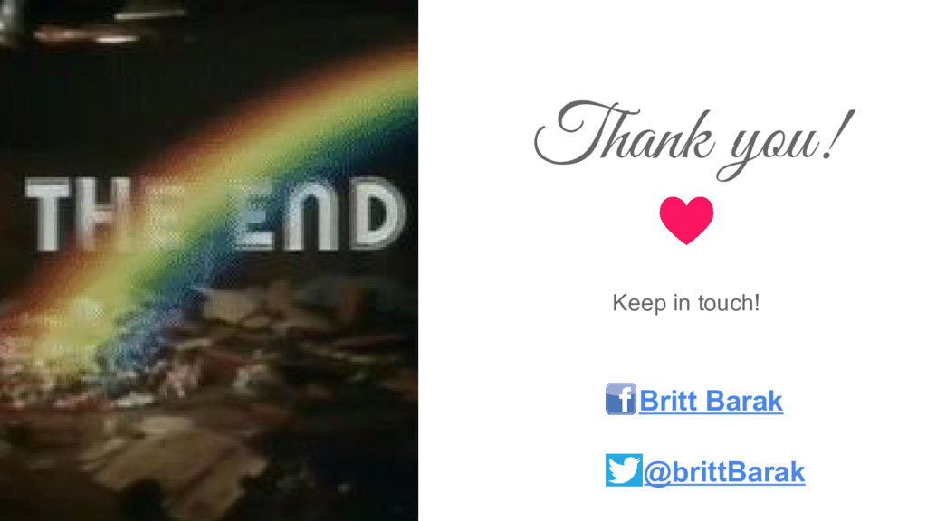 Thank you! Keep in touch! Britt Barak @brittBar...