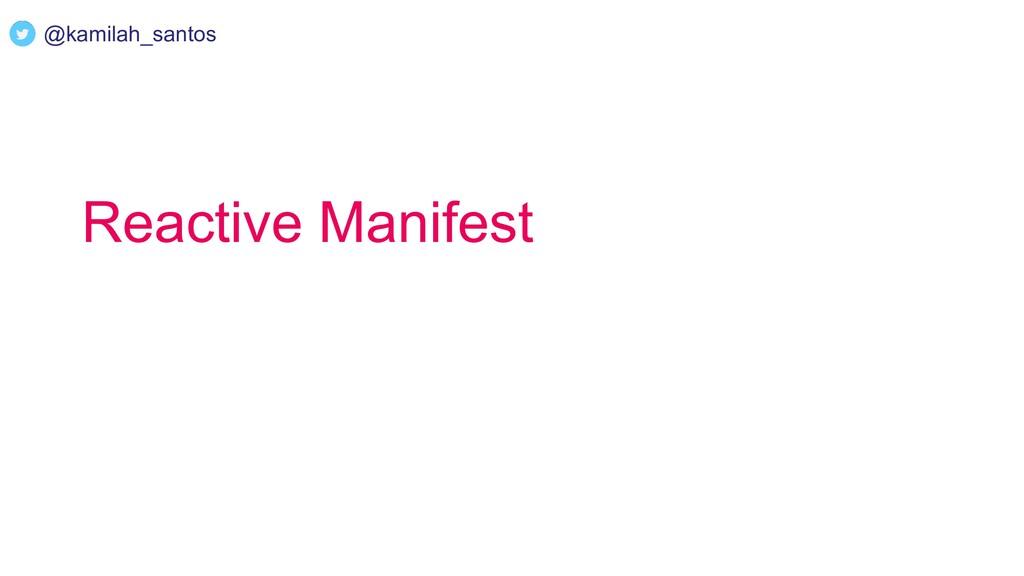 @kamilah_santos Reactive Manifest